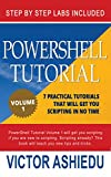 Powershell Tutorial Volume 1: 7 Practical Tutorials That Will Get You Scripting In No Time (Powershell Scripting, Powershell In Depth, microsoft powershell, Windows Powershell)