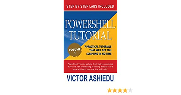 Powershell Tutorial Volume 1: 7 Practical Tutorials That Will Get You  Scripting In No Time (Powershell Scripting, Powershell In Depth, microsoft