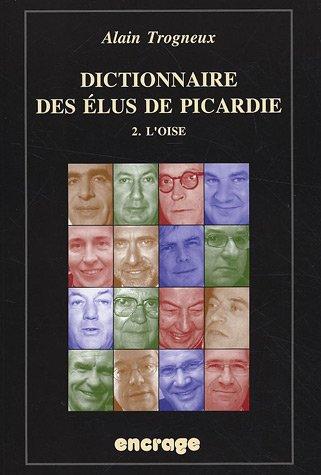 Dictionnaire des Elus de Picardie T2 : L'Oise
