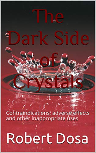 The Dark Side of Crystals: Contraindications, adverse effects and other inappropriate uses (English Edition)