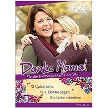 Danke Mama! 12 Geschenkgutscheine für Deine Mama. Zum Muttertag, Geburtstag oder einfach so. 12 x Danke sagen. 12 x Liebe schenken. Geschenkgutscheine für gemeinsame Unternehmungen, gemeinsame Zeit von Töchtern mit ihrer Mama.