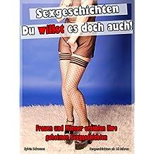 Sexgeschichten - Du willst es doch auch!: Sex Erotik ab 18 Jahren deutsch unzensiert