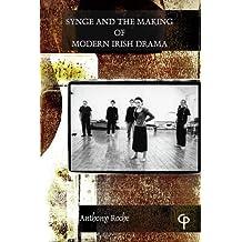 Synge: The Making of Modern Irish Drama by Anthony Roche (2013-01-20)