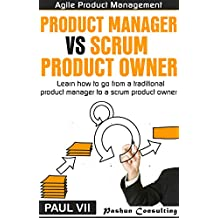 Agile Product Management:  Product manager vs Scrum product owner : Learn how to go from a traditional product manager to a scrum product owner (scrum, ... development, agile software development)