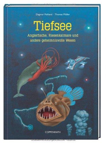 Tiefsee: Anglerfische, Riesenkalmare und andere geheimnisvolle Wesen (Kreativ- und Sachbücher)