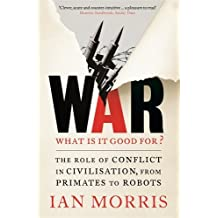 War: What is it good for?: The role of conflict in civilisation, from primates to robots by Ian Morris (2015-04-02)
