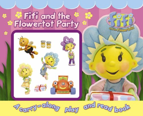 """Fifi and the Flowertot"" Party: A Read and Play Book (Fifi and the Flowertots)"