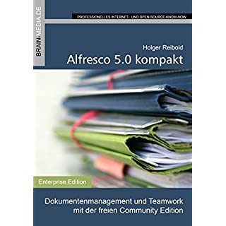 Alfresco 5.0 kompakt: Dokumentenmanagement und Teamwork mit der freien Community Edition (Enterprise.Edition)