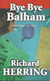 Bye Bye Balham (Warming Up Book 1) by Richard Herring