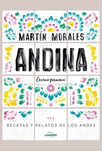 Andina: Cocina peruana. Recetas y relatos de los Andes (Gastronomía) por Martín Morales