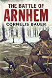 The Battle of Arnhem: The Betrayal Myth Refuted