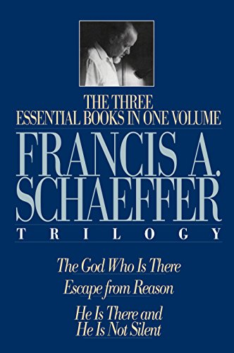 A Francis A. Schaeffer Trilogy: Three Essential Books in One Volume