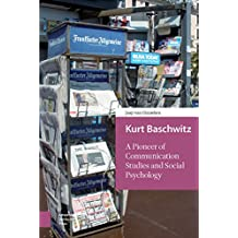Kurt Baschwitz: A Pioneer of Communication Studies and Social Psychology