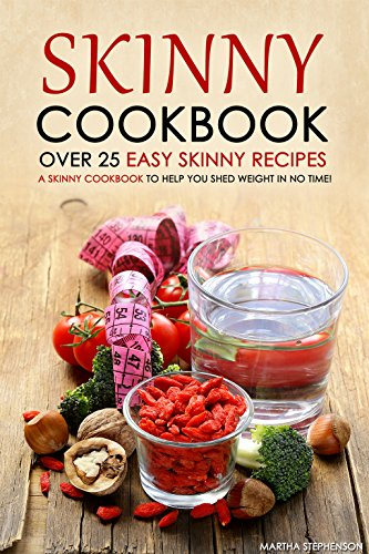 Skinny Cookbook - Over 25 Easy Skinny Recipes: A Skinny Cookbook to Help You Shed Weight in No Time!