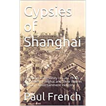 Gypsies of Shanghai: The Roma Community of Late 1930s and 1940s Shanghai and Their Role in the City's Entertainment Industry