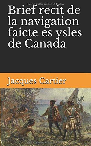 Brief recit de la navigation faicte es ysles de Canada: La découverte du Canada