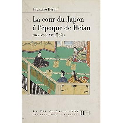 La cour du Japon à l'époque de Heian: Aux Xe et XIe siècles (La vie quotidienne)