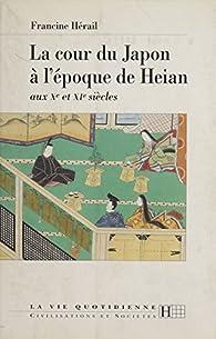 La cour du Japon à l'époque de Heian: Aux Xe et XIe siècles par Francine Hérail