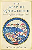 The Map of Knowledge: How Classical Ideas Were Lost and Found: A History in Seven Cities - Violet Moller