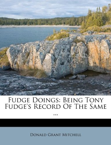 Fudge Doings: Being Tony Fudge's Record Of The Same ...