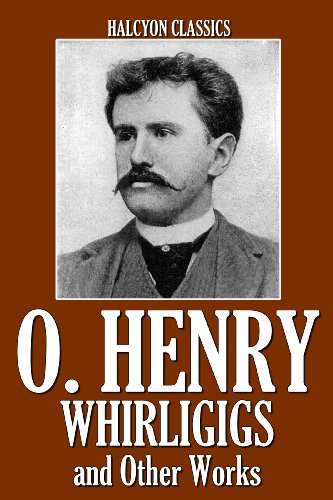Whirligigs and Other Works by O. Henry (Halcyon Classics) (English Edition) (Der Whirligig)