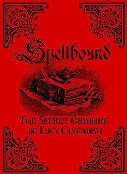 Spellbound: The Secret Grimoire of Lucy Cavendish par [Cavendish, Lucy]