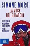 eBook Gratis da Scaricare La voce del ghiaccio Gli ottomila in inverno il mio sogno quasi impossibile by Simone Moro 2013 01 01 (PDF,EPUB,MOBI) Online Italiano
