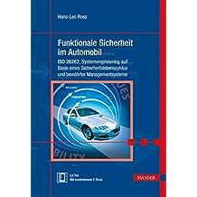 Funktionale Sicherheit im Automobil: ISO 26262, Systemengineering auf Basis eines Sicherheitslebenszyklus und bewährten Managementsystemen