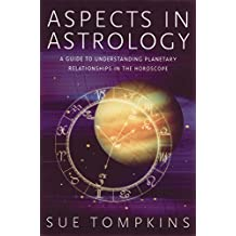 Aspects in Astrology: A Guide to Understanding Planetary Relationships in the Horoscope by Sue Tompkins (2002-12-30)