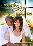 Christian Sex Education: A Practical Guide To Love And Intimacy