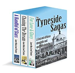 THE TYNESIDE SAGAS: Box set of three dramatic and emotional stories: A Handful of Stars, Chasing the Dream and For Love & Glory by [Trotter, Janet MacLeod]