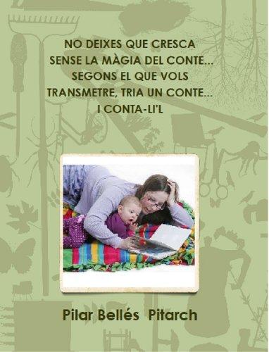 NO DEIXES QUE CRESCA SENSE LA MÀGIA DEL CONTE...SEGONS EL QUE VOLS TRANSMETRE, TRIA UN CONTE... I CONTA-LI'L por Pilar Bellés Pitarch