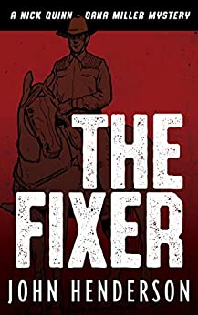 The Fixer (A Nick Quinn - Dana Miller Mystery Book 1) (English Edition) de [Henderson, John]