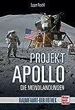 Projekt »Apollo«: Die Mondlandungen (Raumfahrt-Bibliothek) - Eugen Reichl