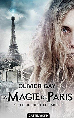 Le Coeur et le Sabre: La Magie de Paris, T1 par [Gay, Olivier]