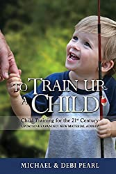 To Train Up a Child-Child Training for the 21st Century by Michael Pearl (2015-05-04)