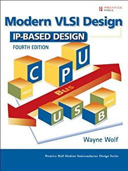 Modern VLSI Design: IP-Based Design (Prentice Hall Modern Semiconductor Design Series) by [Wolf, Wayne]
