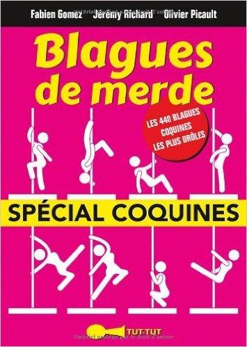 Blagues de Merde spécial coquines de Fabien Gomez,Jérémy Richard,Olivier Picault ( 3 juin 2014 )
