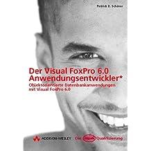 Der Visual FoxPro 6.0 Anwendungsentwickler . Objektorientierte Datenbankanwendungen mit Visual FoxPro 6.0 (Die Integrata-Qualifizierung)