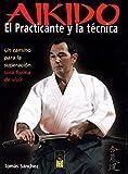 AIKIDO, EL PRACTICANTE Y LA TECNICA (Spanish Edition) by Tomás Sánchez(1905-07-05)