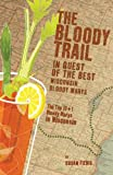 The Bloody Trail: In Quest of the Best Wisconsin Bloody Marys by Susan Fiebig (2013-08-08)