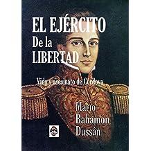 EL EJÉRCITO DE LA LIBERTAD: Vida y asesinato de Córdova (Spanish Edition)