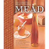 Complete Guide to Making Mead: The Ingredients, Equipment, Processes, and Recipes for Crafting Honey Wine