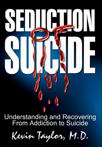 Seduction of Suicide: Understanding and Recovering From Addiction to Suicide by Kevin Taylor M. D. (2003-02-20)