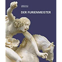 Der Furienmeister. Katalog zur Ausstellung in der Städtischen Galerie Liebieghaus