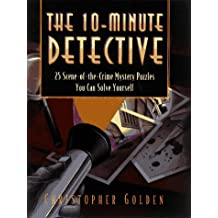 The 10-Minute Detective: 25 Scene-Of-The Crime Puzzles You Can Solve Yourself