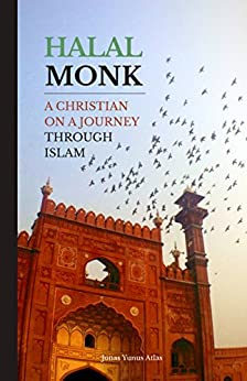 Halal Monk: A Christian on a Journey through Islam (English Edition) di [Atlas, Jonas Yunus]