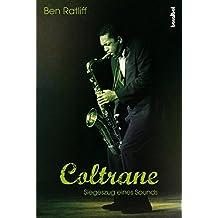 Coltrane: Siegeszug eines Sounds