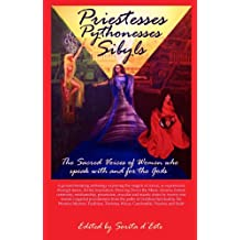 Priestesses Pythonesses & Sibyls - A collection of essays on trance, possession and mantic states from women who speak for and with the Gods