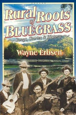 [(Rural Roots of Bluegrass: Songs, Stories & History)] [Author: Wayne Erbsen] published on (September, 2011)